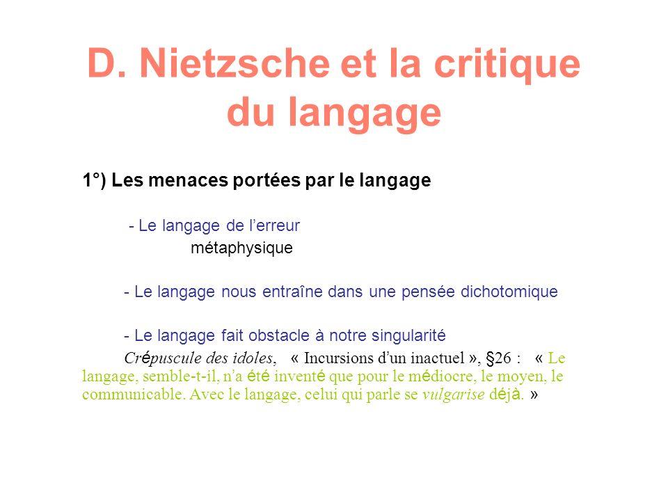 D. Nietzsche et la critique du langage 1°) Les menaces portées par le langage - Le langage de lerreur métaphysique - Le langage nous entraîne dans une