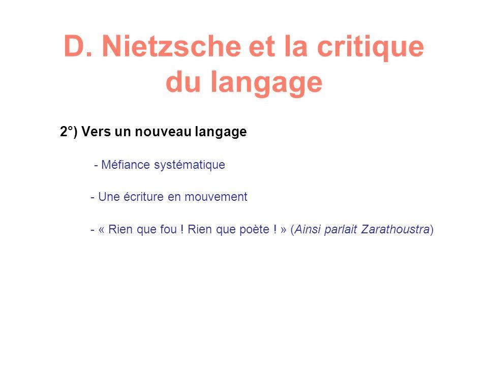 D. Nietzsche et la critique du langage 2°) Vers un nouveau langage - Méfiance systématique - Une écriture en mouvement - « Rien que fou ! Rien que poè