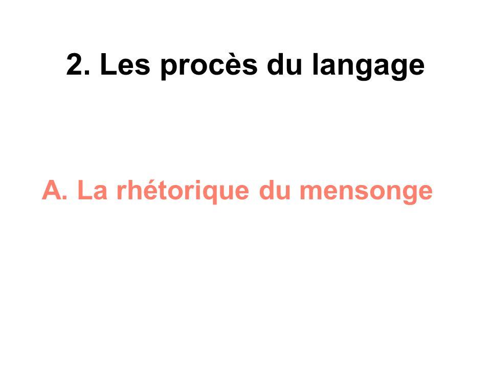 2. Les procès du langage A. La rhétorique du mensonge