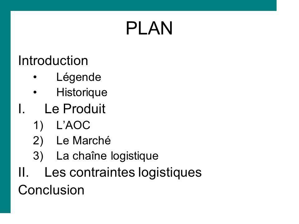 PLAN Introduction Légende Historique I.Le Produit 1)LAOC 2)Le Marché 3)La chaîne logistique II.Les contraintes logistiques Conclusion