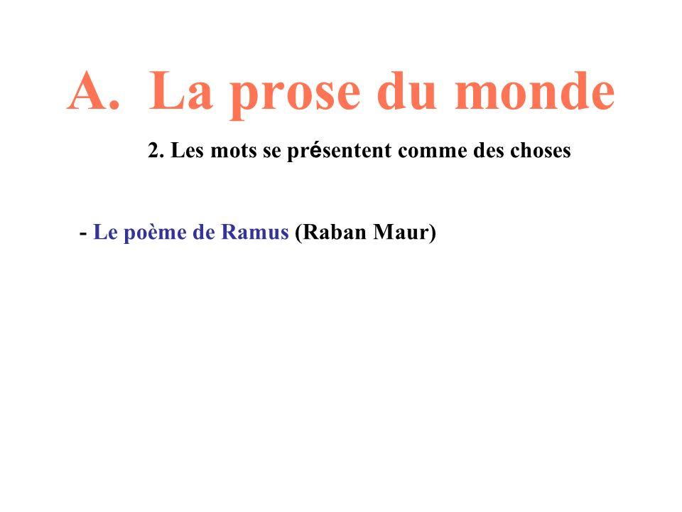 A. La prose du monde 2. Les mots se pr é sentent comme des choses - Le poème de Ramus (Raban Maur)