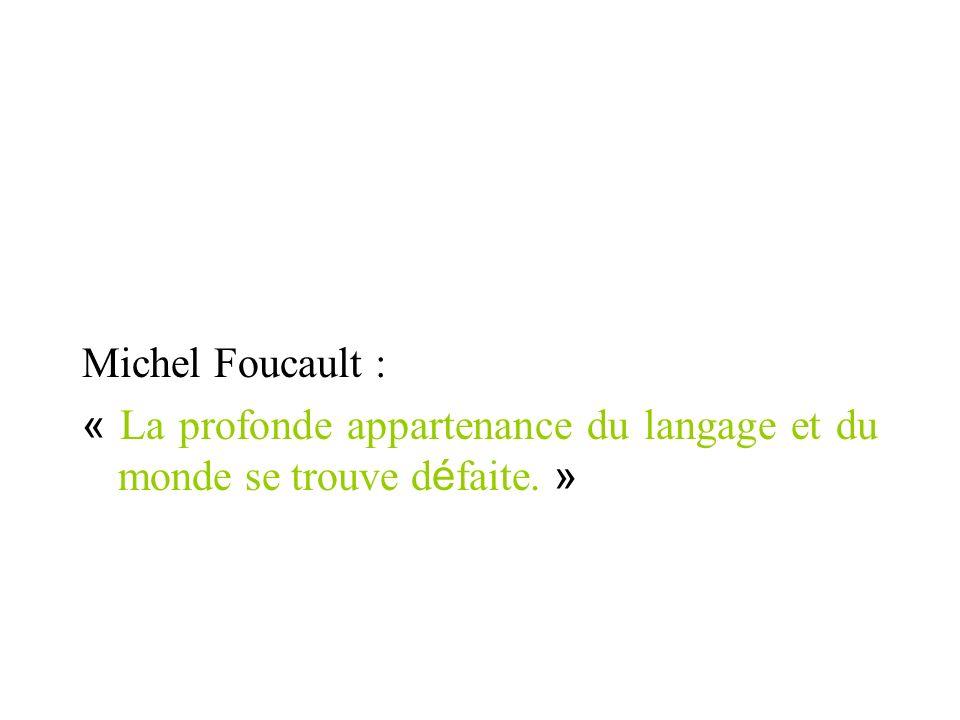 Michel Foucault : « La profonde appartenance du langage et du monde se trouve d é faite. »
