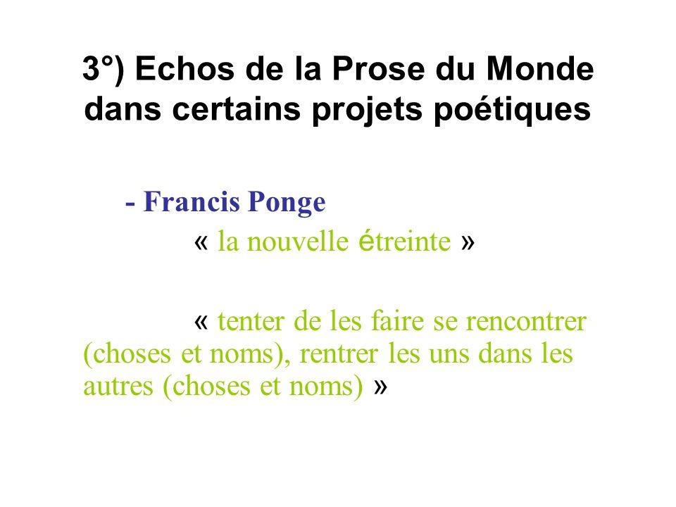 3°) Echos de la Prose du Monde dans certains projets poétiques - Francis Ponge « la nouvelle é treinte » « tenter de les faire se rencontrer (choses e