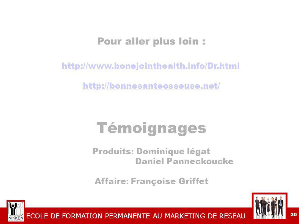 ECOLE DE FORMATION PERMANENTE AU MARKETING DE RESEAU 30 Pour aller plus loin : http://www.bonejointhealth.info/Dr.html http://bonnesanteosseuse.net/ T