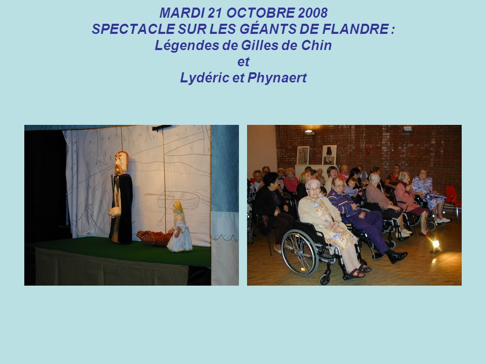 MARDI 21 OCTOBRE 2008 SPECTACLE SUR LES GÉANTS DE FLANDRE : Légendes de Gilles de Chin et Lydéric et Phynaert