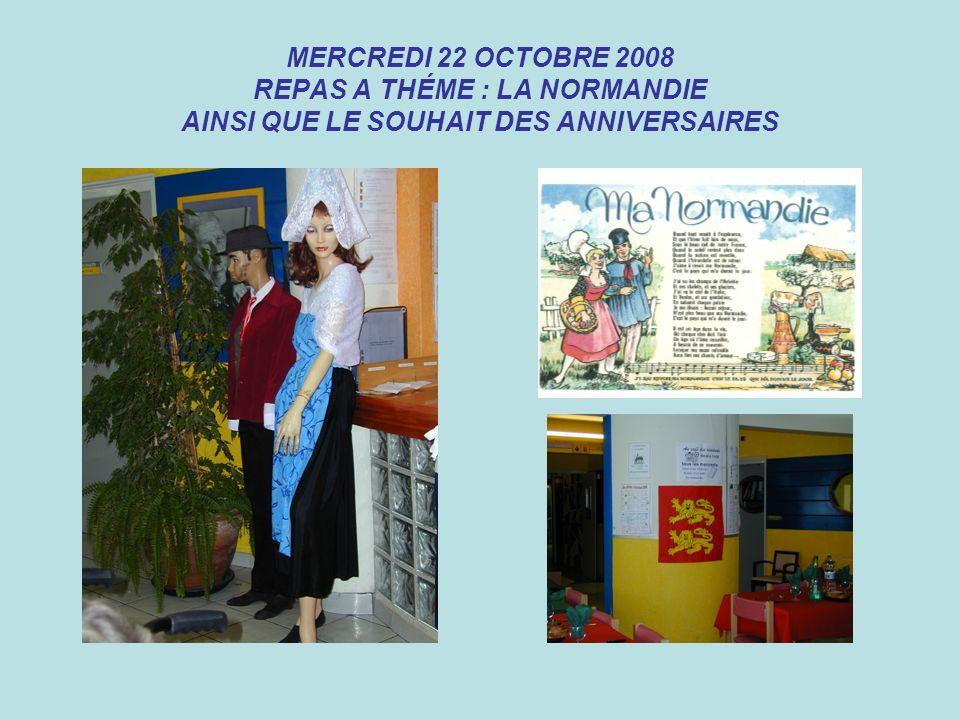 MERCREDI 22 OCTOBRE 2008 REPAS A THÉME : LA NORMANDIE AINSI QUE LE SOUHAIT DES ANNIVERSAIRES