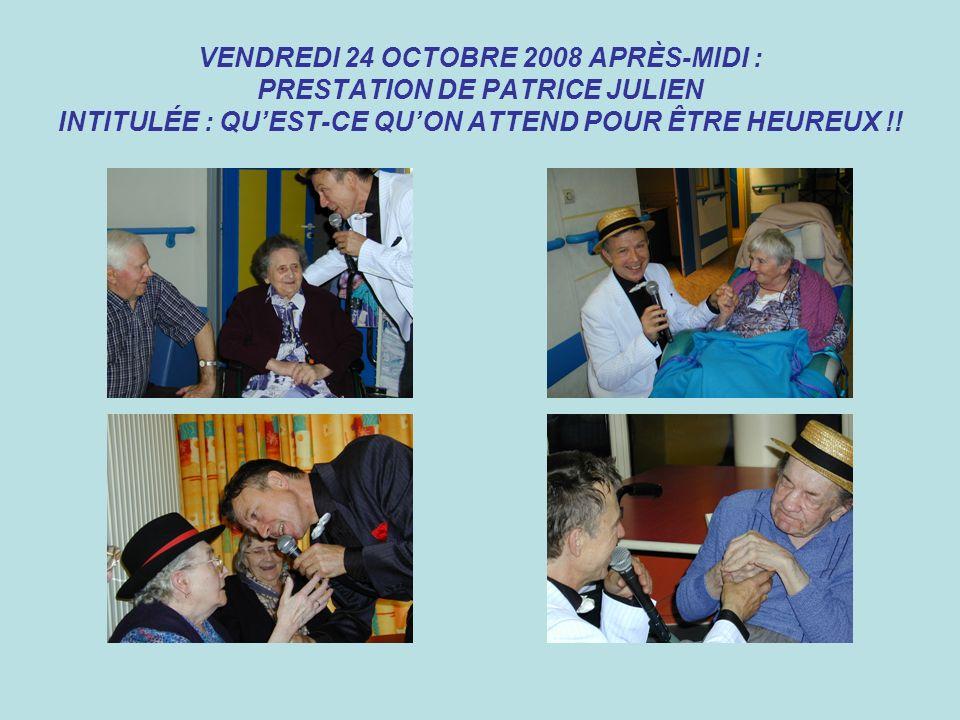 VENDREDI 24 OCTOBRE 2008 APRÈS-MIDI : PRESTATION DE PATRICE JULIEN INTITULÉE : QUEST-CE QUON ATTEND POUR ÊTRE HEUREUX !!