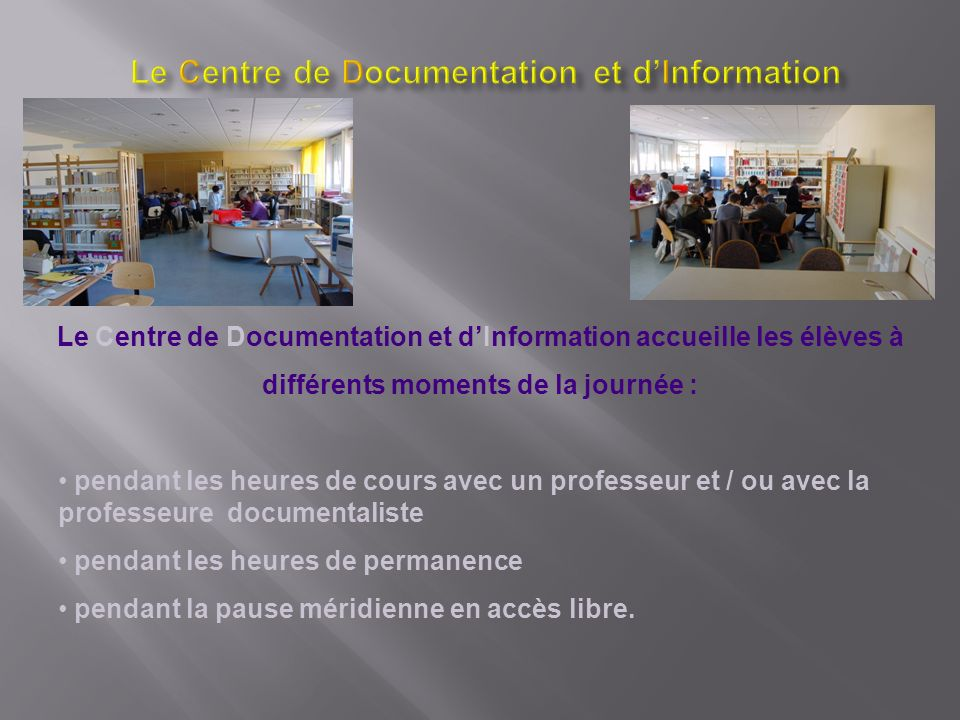 Le Centre de Documentation et dInformation accueille les élèves à différents moments de la journée : pendant les heures de cours avec un professeur et