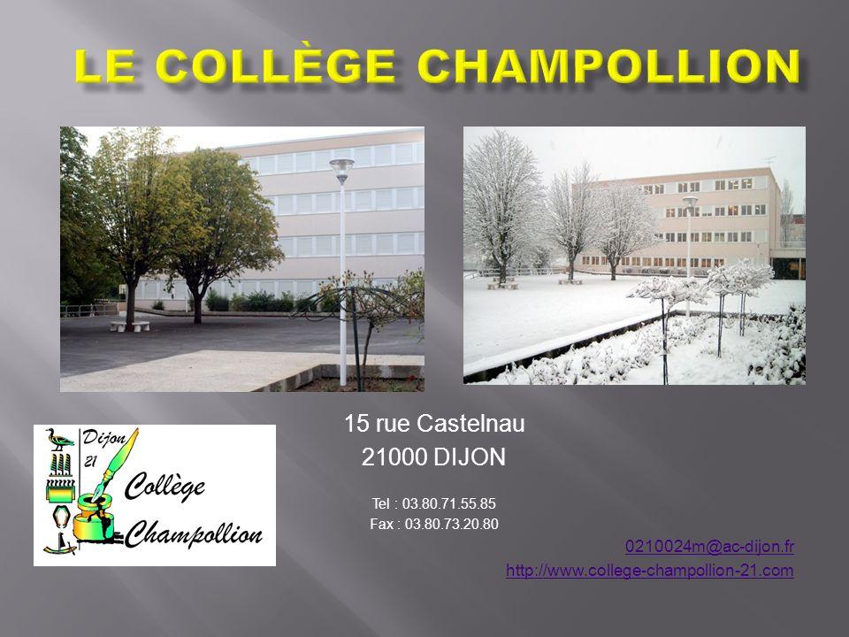 15 rue Castelnau 21000 DIJON Tel : 03.80.71.55.85 Fax : 03.80.73.20.80 0210024m@ac-dijon.fr http://www.college-champollion-21.com