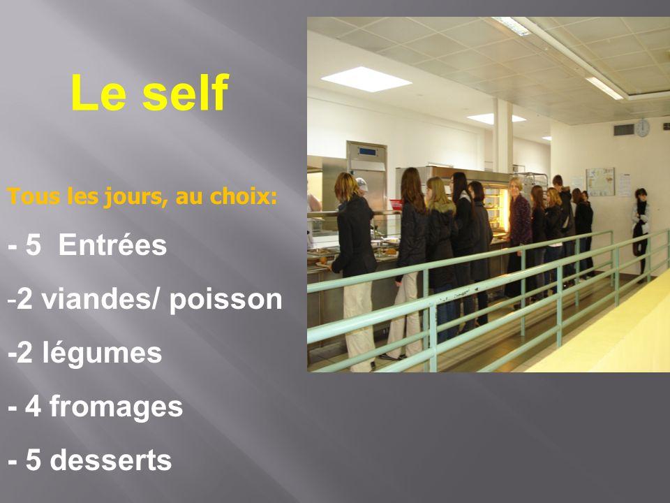 Le self Tous les jours, au choix: - 5 Entrées -2 viandes/ poisson -2 légumes - 4 fromages - 5 desserts