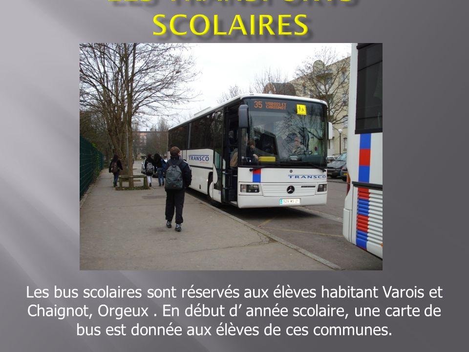 Les bus scolaires sont réservés aux élèves habitant Varois et Chaignot, Orgeux. En début d année scolaire, une carte de bus est donnée aux élèves de c