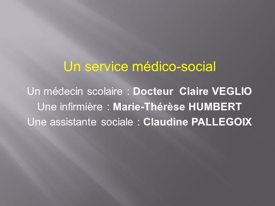 Un service médico-social Un médecin scolaire : Docteur Claire VEGLIO Une infirmière : Marie-Thérèse HUMBERT Une assistante sociale : Claudine PALLEGOI