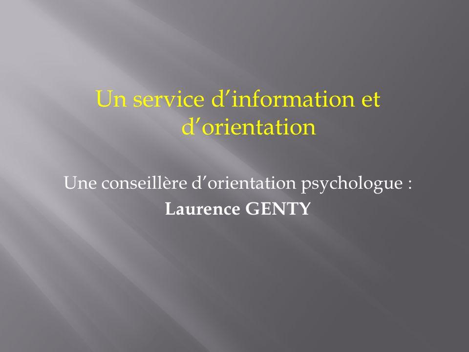Un service dinformation et dorientation Une conseillère dorientation psychologue : Laurence GENTY