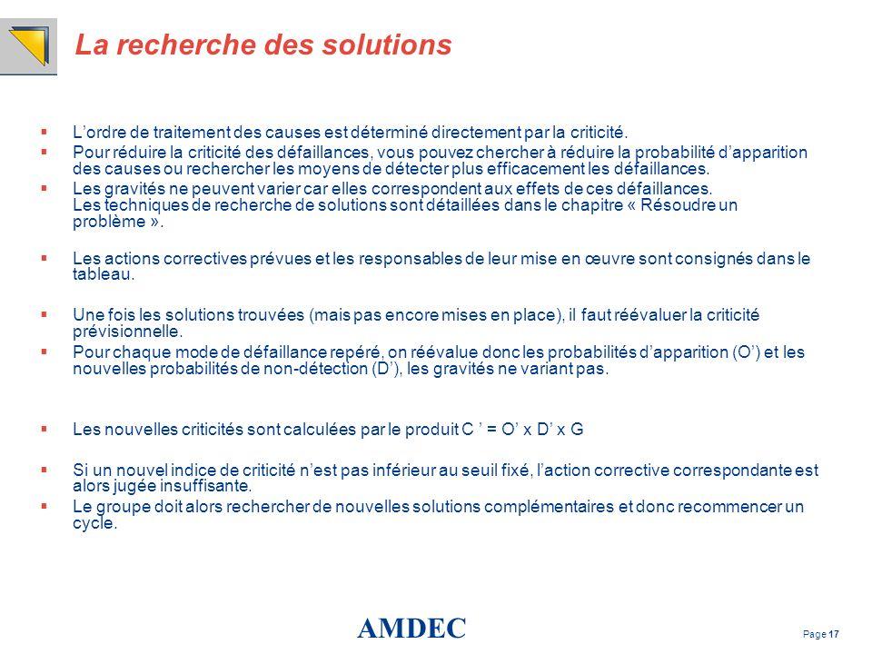 AMDEC Page 17 La recherche des solutions Lordre de traitement des causes est déterminé directement par la criticité. Pour réduire la criticité des déf