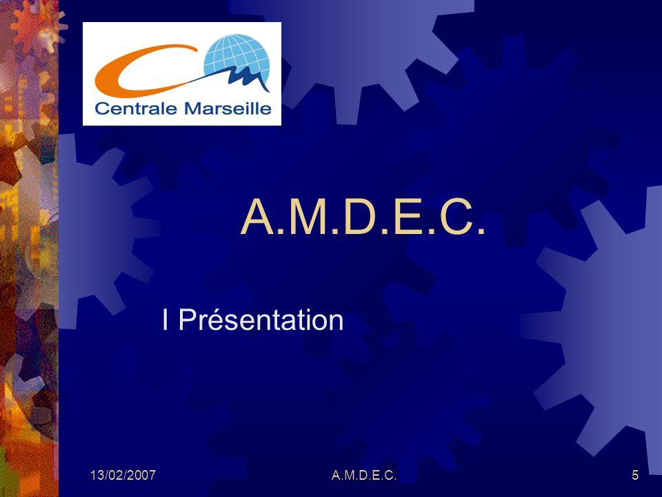 13/02/2007A.M.D.E.C.6 Présentation de lAMDEC A nalyse des M odes de D éfaillance de leurs E ffets et leurs C riticité Origine U.S.A.