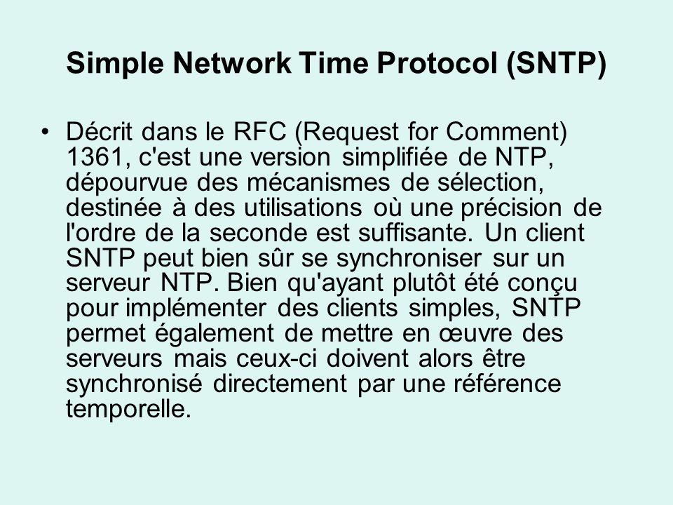 Simple Network Time Protocol (SNTP) Décrit dans le RFC (Request for Comment) 1361, c est une version simplifiée de NTP, dépourvue des mécanismes de sélection, destinée à des utilisations où une précision de l ordre de la seconde est suffisante.