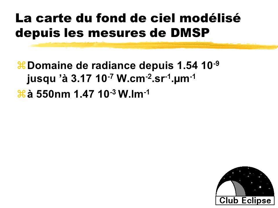 La carte du fond de ciel modélisé depuis les mesures de DMSP zDomaine de radiance depuis 1.54 10 -9 jusqu à 3.17 10 -7 W.cm -2.sr -1.µm -1 zà 550nm 1.