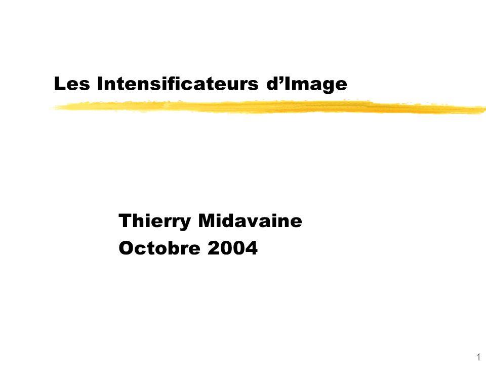 1 Les Intensificateurs dImage Thierry Midavaine Octobre 2004