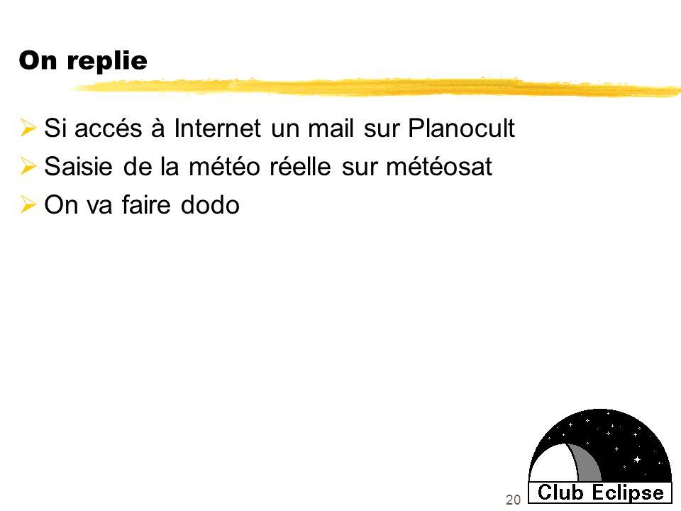 20 On replie Si accés à Internet un mail sur Planocult Saisie de la météo réelle sur météosat On va faire dodo