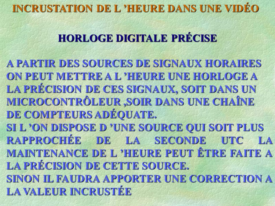 HORLOGE DIGITALE PRÉCISE A PARTIR DES SOURCES DE SIGNAUX HORAIRES ON PEUT METTRE A L HEURE UNE HORLOGE A LA PRÉCISION DE CES SIGNAUX, SOIT DANS UN MIC