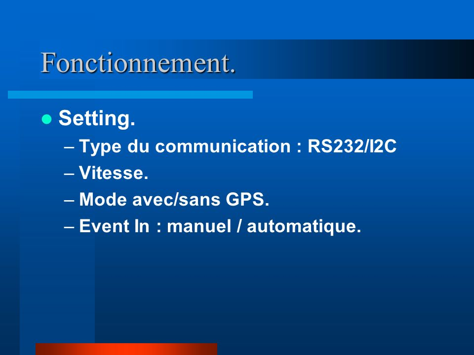 Fonctionnement. Setting. –Type du communication : RS232/I2C –Vitesse. –Mode avec/sans GPS. –Event In : manuel / automatique.