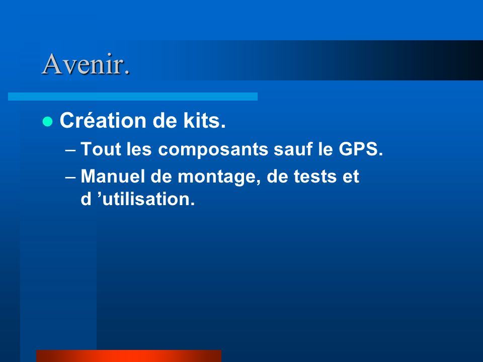 Avenir.Création de kits. –Tout les composants sauf le GPS.