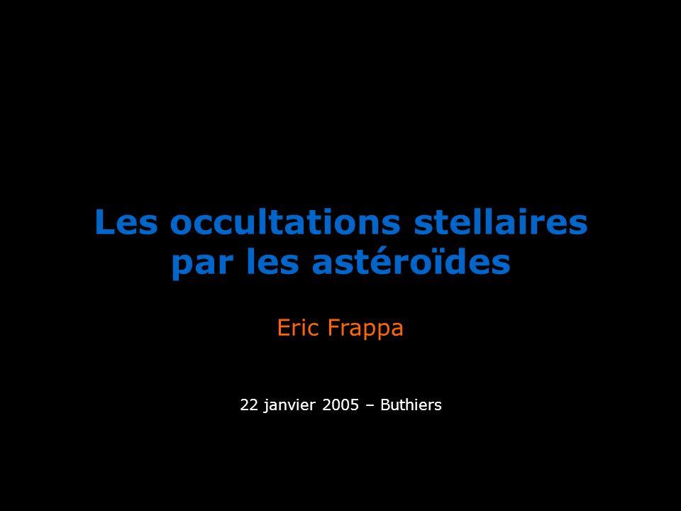 Les occultations stellaires par les astéroïdes Eric Frappa 22 janvier 2005 – Buthiers