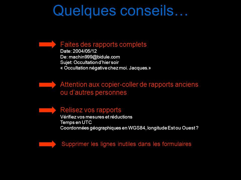 Quelques conseils… Faites des rapports complets Date: 2004/05/12 De: machin999@bidule.com Sujet: Occultation dhier soir « Occultation négative chez mo