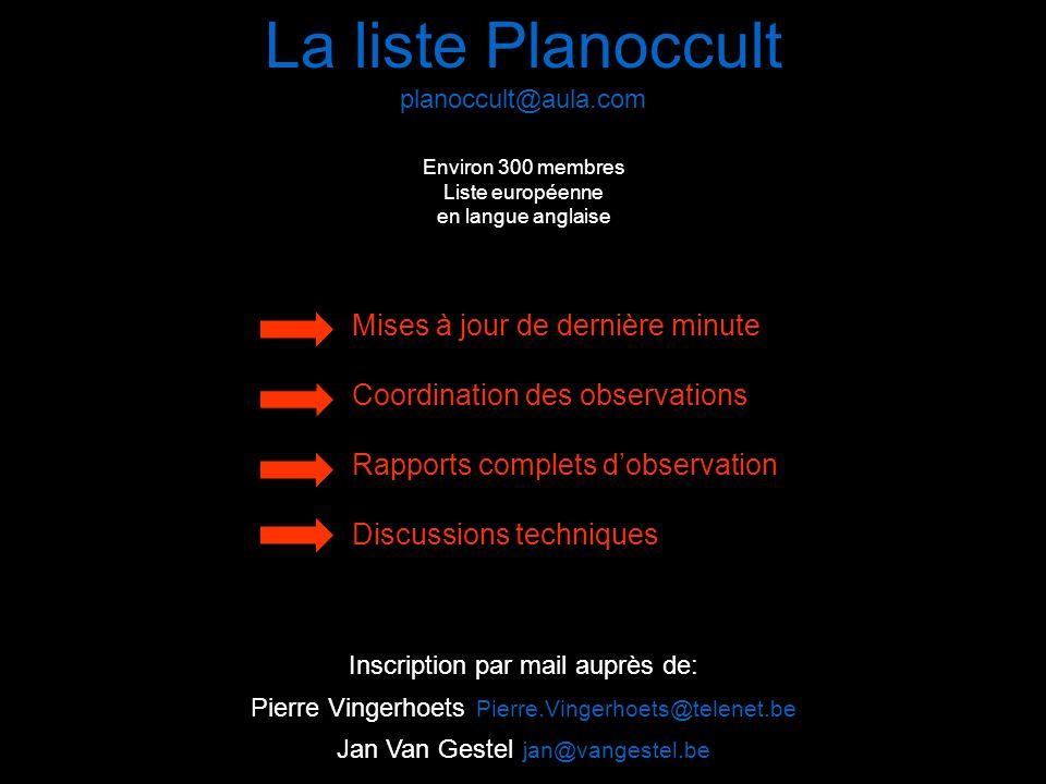 La liste Planoccult planoccult@aula.com Environ 300 membres Liste européenne en langue anglaise Mises à jour de dernière minute Coordination des obser