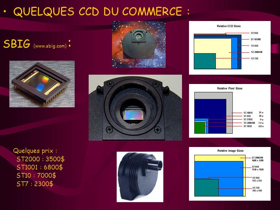 QUELQUES CCD DU COMMERCE : SBIG (www.sbig.com) : Quelques prix : ST2000 : 3500$ ST1001 : 6800$ ST10 : 7000$ ST7 : 2300$
