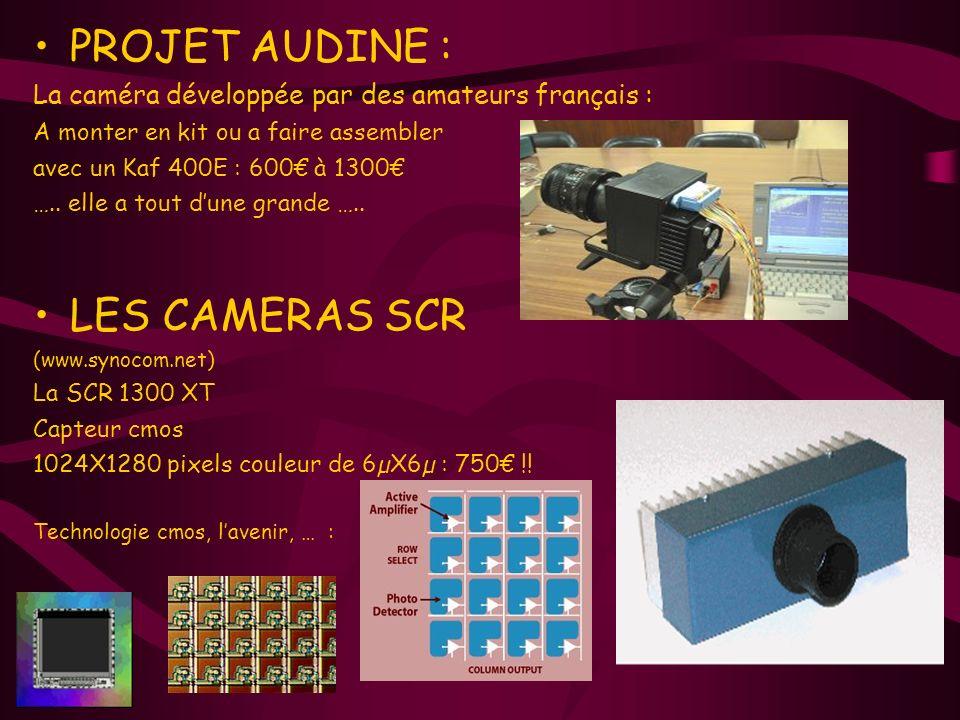 PROJET AUDINE : La caméra développée par des amateurs français : A monter en kit ou a faire assembler avec un Kaf 400E : 600 à 1300 ….. elle a tout du