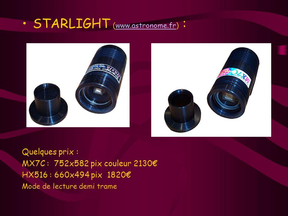 STARLIGHT (www.astronome.fr) :www.astronome.fr Quelques prix : MX7C : 752x582 pix couleur 2130 HX516 : 660x494 pix 1820 Mode de lecture demi trame