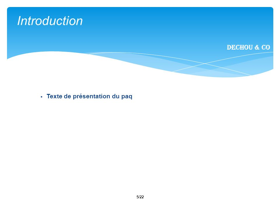 5/22 Texte de présentation du paq Introduction Dechou & CO