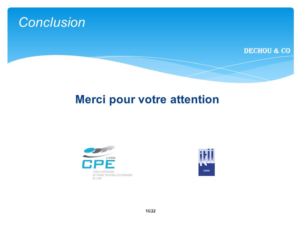 16/22 Merci pour votre attention Conclusion Dechou & CO