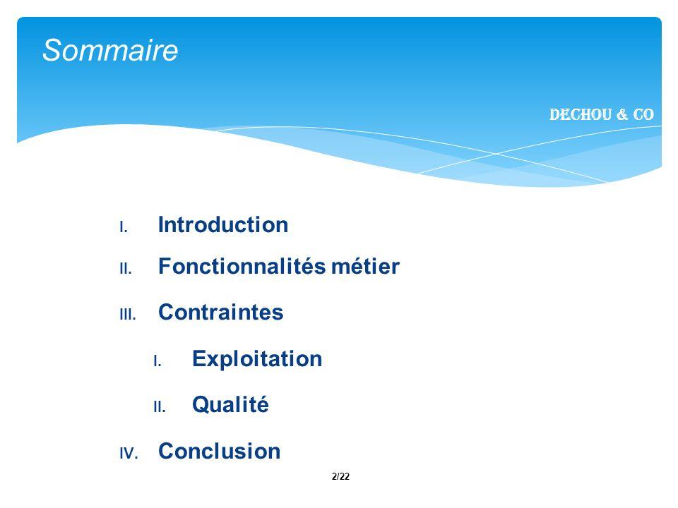 2/22 I. Introduction II. Fonctionnalités métier III. Contraintes I. Exploitation II. Qualité IV. Conclusion Sommaire Dechou & CO