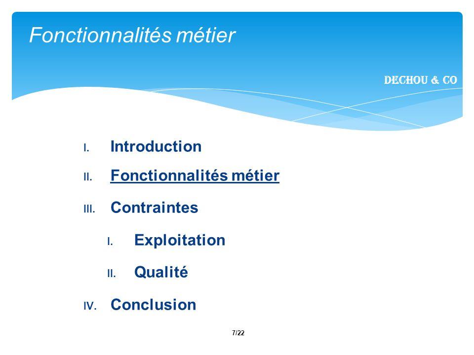 7/22 Fonctionnalités métier Dechou & CO I. Introduction II. Fonctionnalités métier III. Contraintes I. Exploitation II. Qualité IV. Conclusion