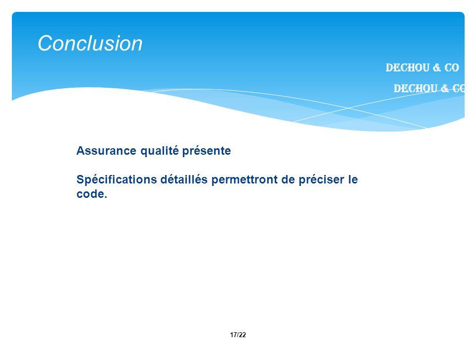 17/22 Dechou & CO Conclusion Dechou & CO Assurance qualité présente Spécifications détaillés permettront de préciser le code.