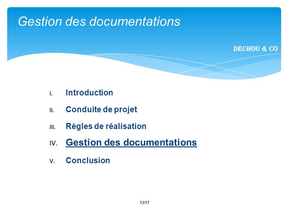13/17 I. Introduction II. Conduite de projet III. Règles de réalisation IV. Gestion des documentations V. Conclusion Gestion des documentations Dechou