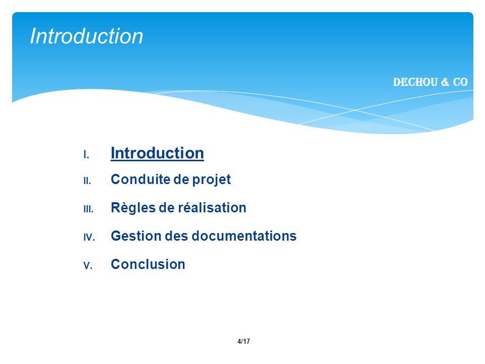 4/17 I. Introduction II. Conduite de projet III. Règles de réalisation IV. Gestion des documentations V. Conclusion Introduction Dechou & CO