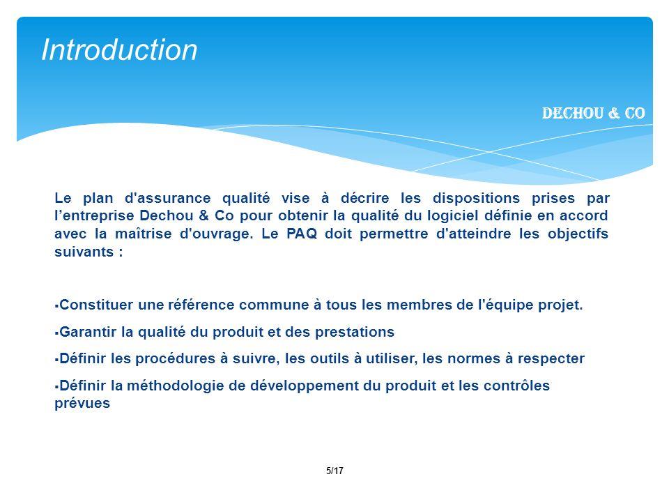 5/17 Le plan d'assurance qualité vise à décrire les dispositions prises par lentreprise Dechou & Co pour obtenir la qualité du logiciel définie en acc