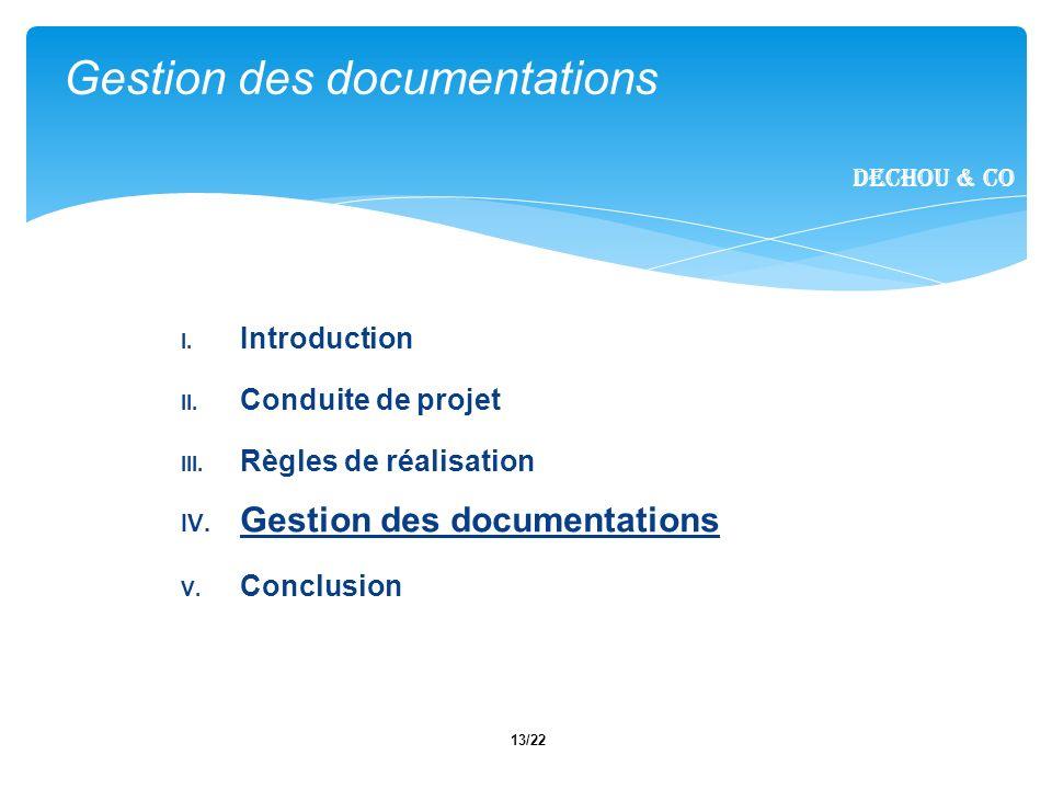13/22 I. Introduction II. Conduite de projet III. Règles de réalisation IV. Gestion des documentations V. Conclusion Gestion des documentations Dechou