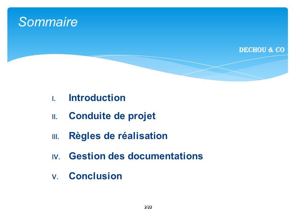 2/22 I. Introduction II. Conduite de projet III. Règles de réalisation IV. Gestion des documentations V. Conclusion Sommaire Dechou & CO
