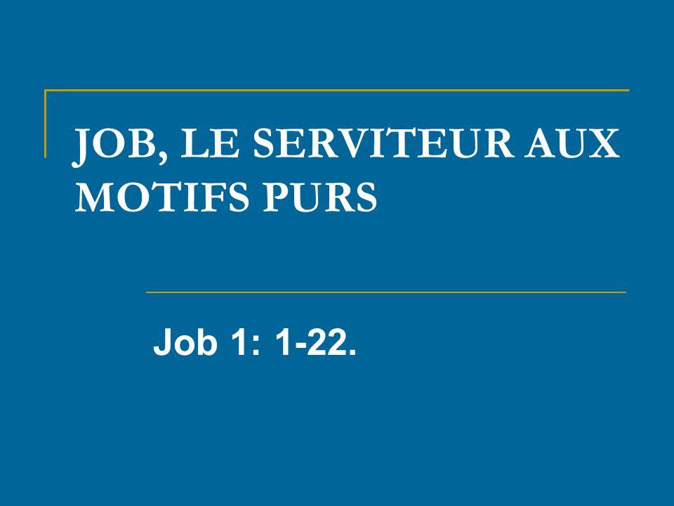 JOB, LE SERVITEUR AUX MOTIFS PURS Job 1: 1-22.