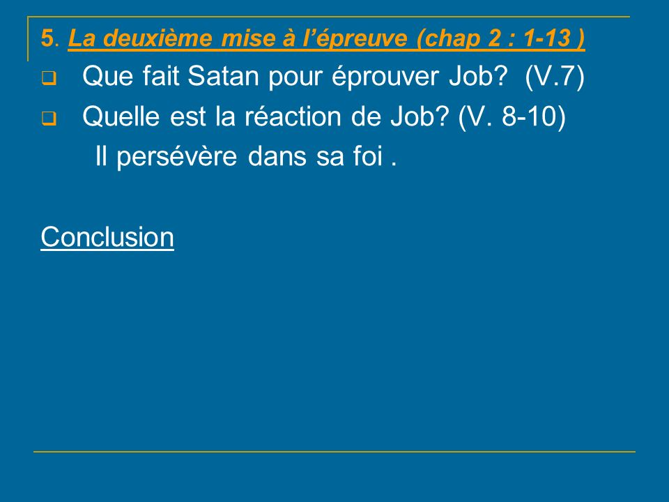 5.La deuxième mise à lépreuve (chap 2 : 1-13 ) Que fait Satan pour éprouver Job.