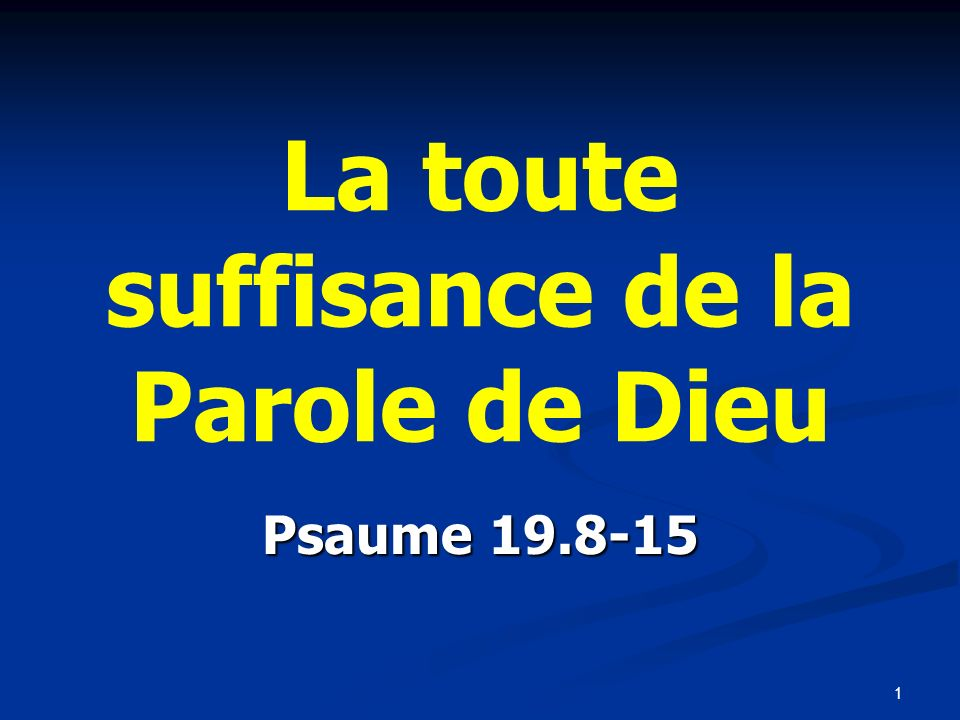 1 La toute suffisance de la Parole de Dieu Psaume 19.8-15