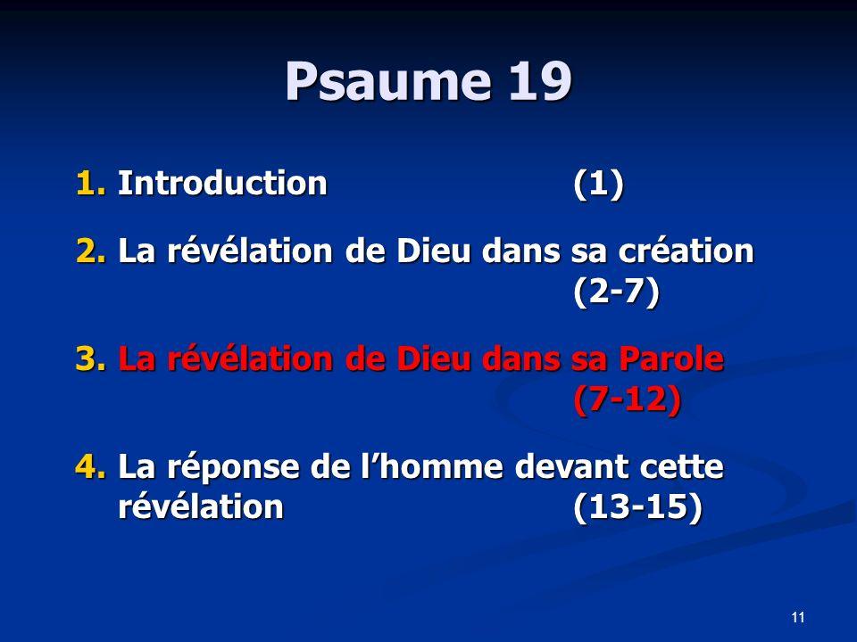 11 Psaume 19 1.Introduction(1) 2.La révélation de Dieu dans sa création (2-7) 3.La révélation de Dieu dans sa Parole (7-12) 4.La réponse de lhomme dev