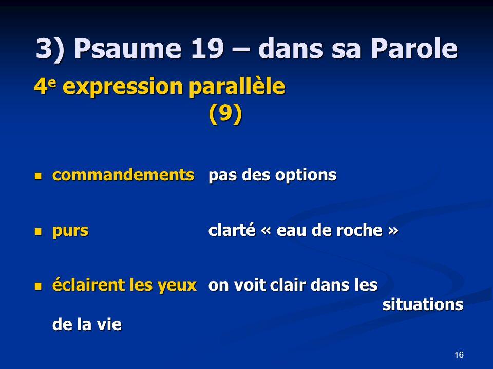 16 3) Psaume 19 – dans sa Parole 4 e expression parallèle (9) commandements pas des options commandements pas des options pursclarté « eau de roche »