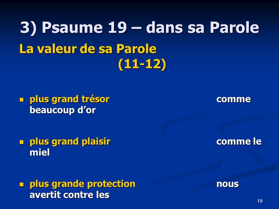 19 3) Psaume 19 – dans sa Parole La valeur de sa Parole (11-12) plus grand trésorcomme beaucoup dor plus grand trésorcomme beaucoup dor plus grand pla