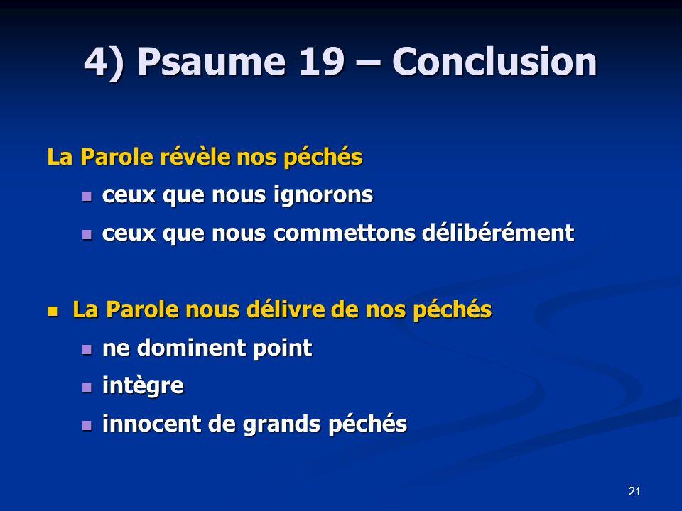21 4) Psaume 19 – Conclusion La Parole révèle nos péchés ceux que nous ignorons ceux que nous ignorons ceux que nous commettons délibérément ceux que