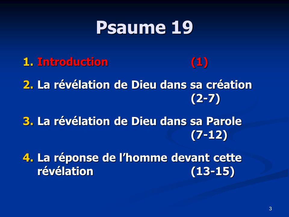 3 Psaume 19 1.Introduction(1) 2.La révélation de Dieu dans sa création (2-7) 3.La révélation de Dieu dans sa Parole (7-12) 4.La réponse de lhomme deva